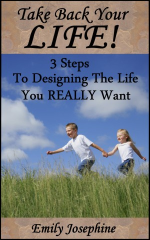 Take Back Your Life! 3 Steps To Designing The Life You REALLY Want